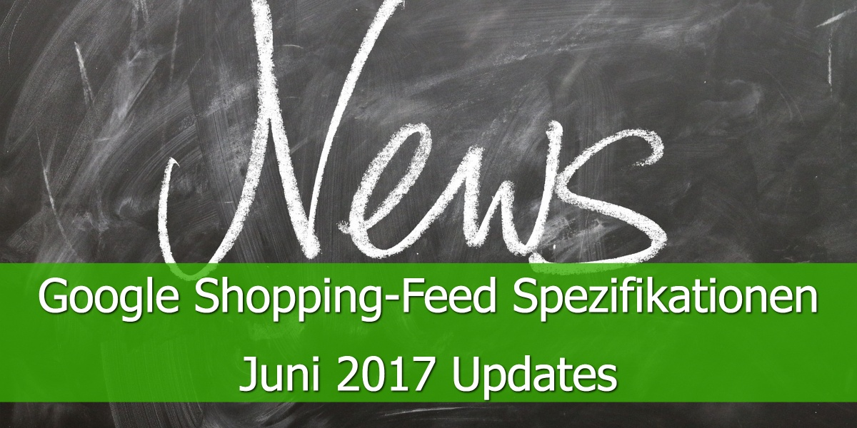 Google-Shopping-Feed-Spezifikationen-Juni-2017-Updates.jpg