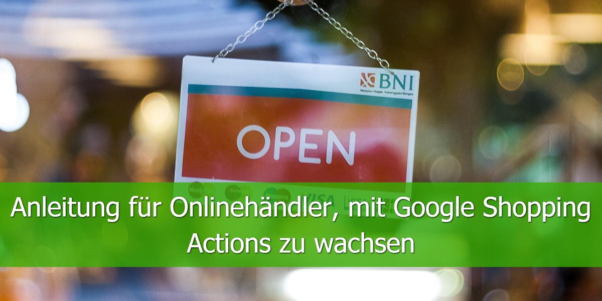 Anleitung für Onlinehändler, mit Google Shopping Actions zu wachsen