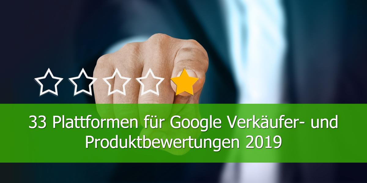 33 Plattformen für Google Verkäufer- und Produktbewertungen 2019
