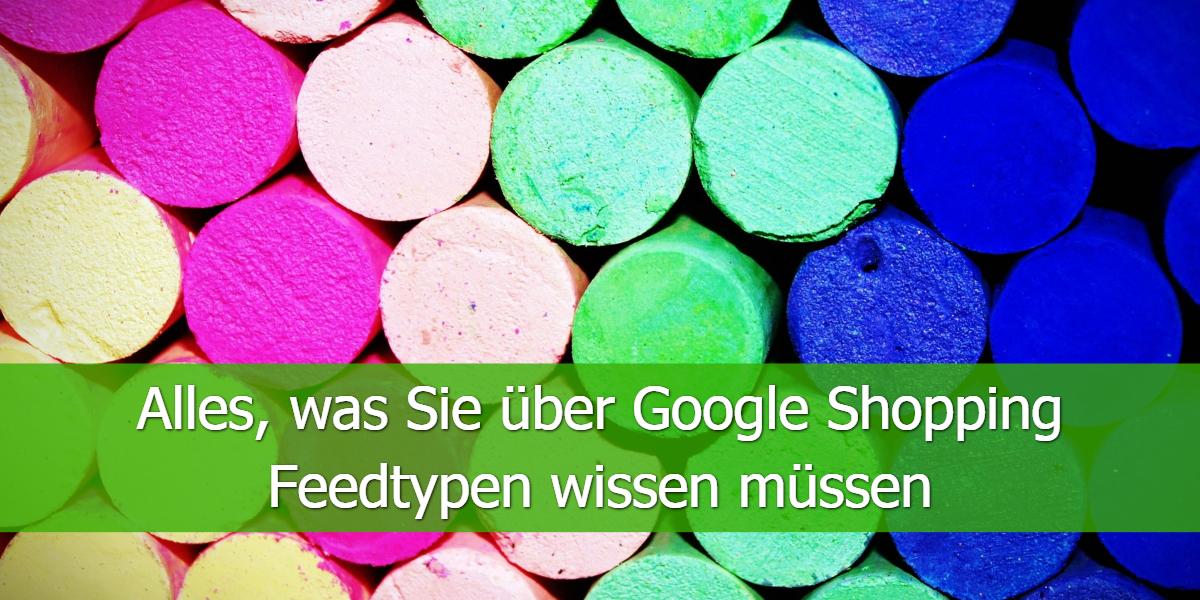 Alles, was Sie über Google Shopping Feedtypen wissen müssen