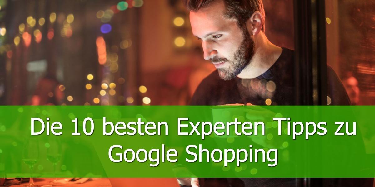 Die 10 besten Experten Tipps zu Google Shopping