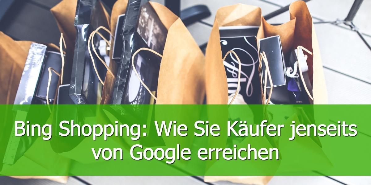 Bing Shopping: Wie Sie Käufer jenseits von Google erreichen