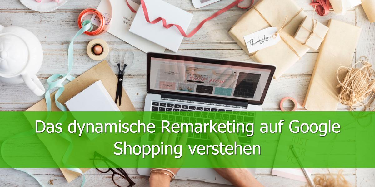 Das dynamische Remarketing auf Google Shopping verstehen