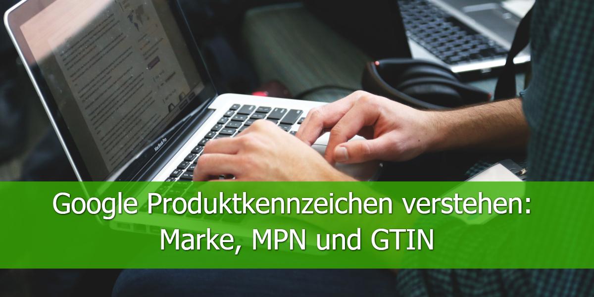 Google Produktkennzeichen verstehen: Marke, MPN und GTIN