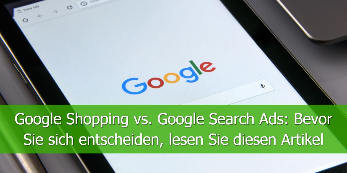 Google Shopping vs. Google Search Ads: Bevor Sie sich entscheiden, lesen Sie diesen Artikel
