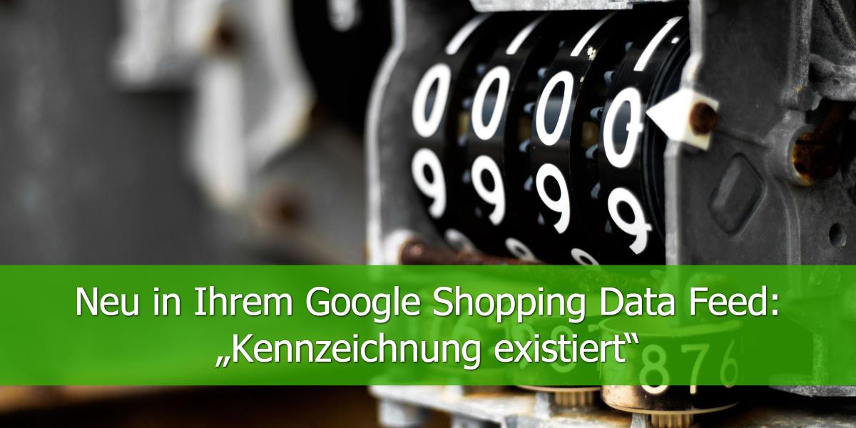 """Neu in Ihrem Google Shopping Data Feed: """"Kennzeichnung existiert"""""""