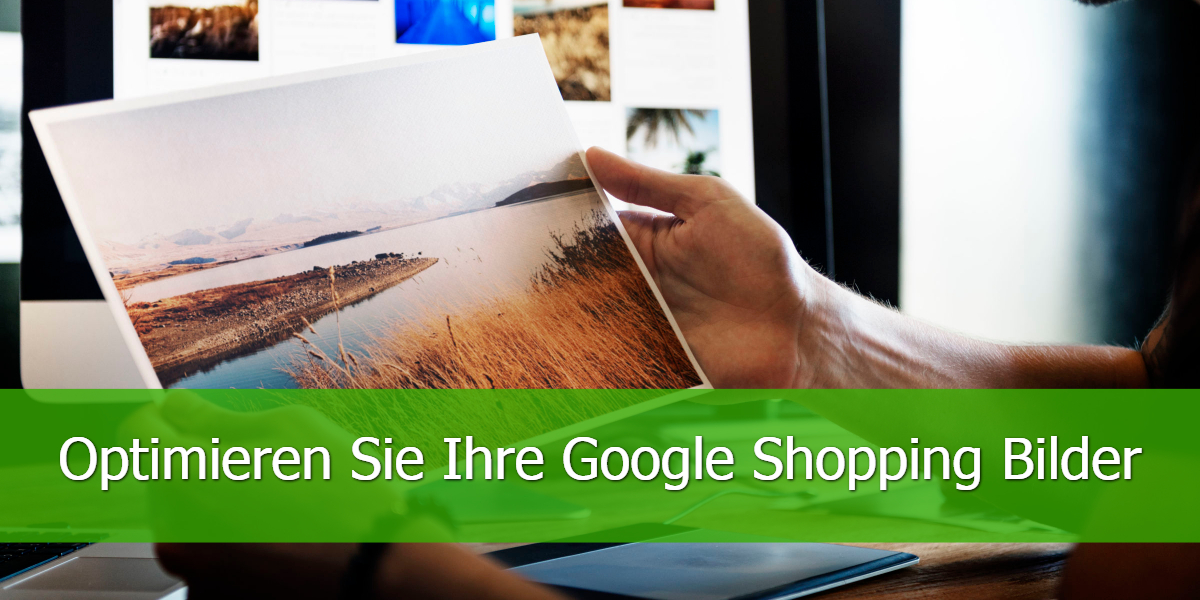 Optimieren Sie Ihre Google Shopping Bilder
