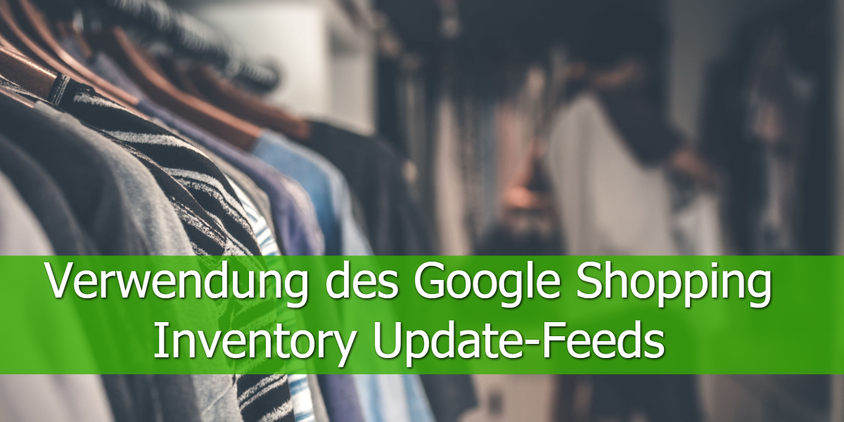 Verwendung des Google Shopping Inventory Update-Feeds