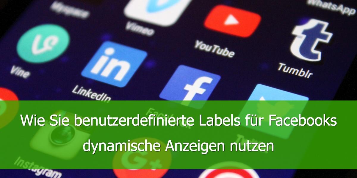 Wie Sie benutzerdefinierte Labels für Facebooks dynamische Anzeigen nutzen