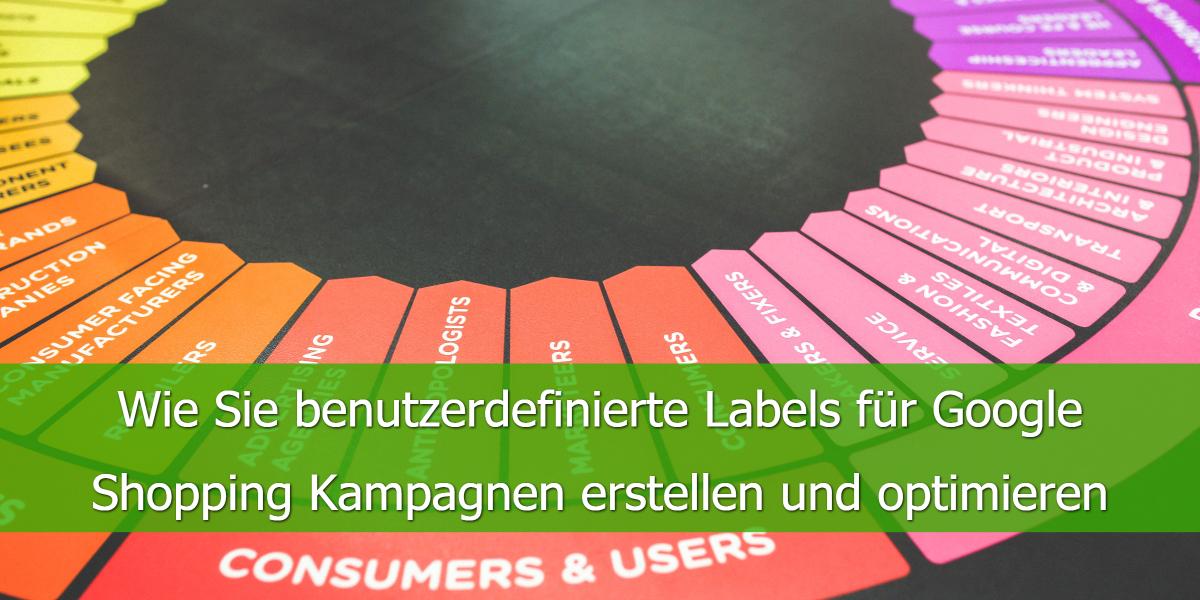 Wie Sie benutzerdefinierte Labels für Google Shopping Kampagnen erstellen und optimieren