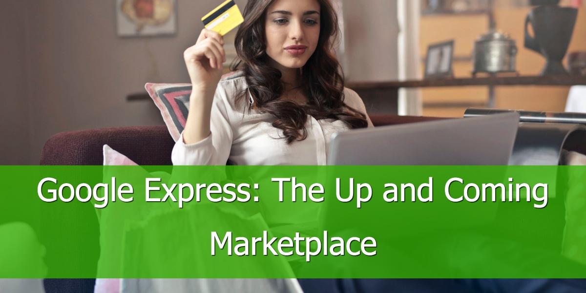 Google Express: Der aufstrebende Marktplatz